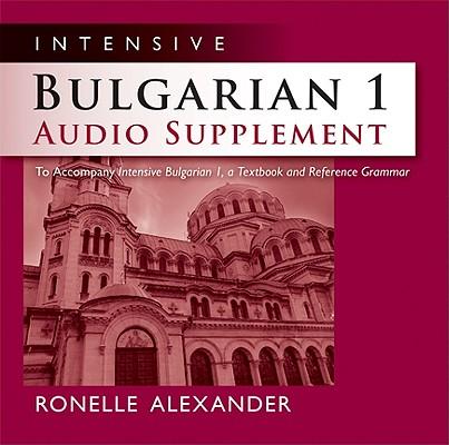 [CD] Intensive Bulgarian 1 Audio Supplement By Alexander, Ronelle